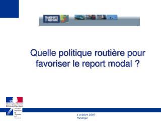 Quelle politique routière pour favoriser le report modal ?
