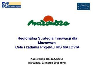 Regionalna Strategia Innowacji dla Mazowsza Cele i zadania Projektu RIS M AZOVIA