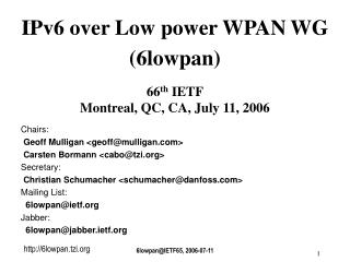 IPv6 over Low power WPAN WG  (6lowpan) 66 th  IETF Montreal, QC, CA, July 11, 2006