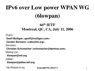 ? IPv6 over Low power WPAN WG  (6lowpan) 66 th  IETF Montreal, QC, CA, July 11, 2006
