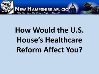 How Would the U.S. House's Healthcare Reform Affect You?