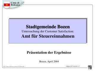 Stadtgemeinde Bozen Untersuchung der Customer Satisfaction: Amt für Steuereinnahmen