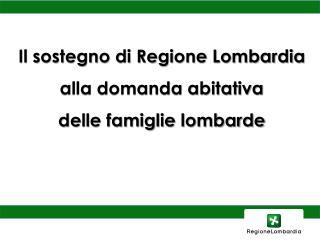 Il sostegno di Regione Lombardia  alla domanda abitativa  delle famiglie lombarde
