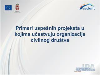 Primeri uspešnih projekata u kojima učestvuju organizacije civilnog društva