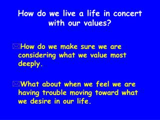 How do we live a life in concert with our values
