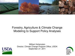 Forestry, Agriculture &  Climate Change  Modeling  to  Support Policy  Analyses William Hohenstein