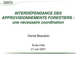 INTERDÉPENDANCE DES APPROVISIONNEMENTS FORESTIERS : une nécessaire coordination