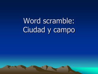 Word scramble:  Ciudad y campo
