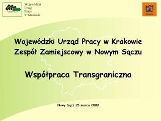 Wojewódzki Urząd Pracy w Krakowie  Zespół Zamiejscowy w Nowym Sączu Współpraca Transgraniczna