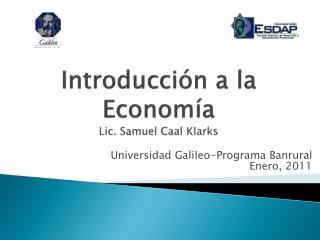 Introducción a la Economía Lic. Samuel Caal Klarks