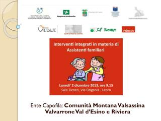 Ente Capofila:  Comunità Montana Valsassina Valvarrone Val d'Esino e Riviera
