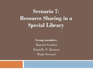 Scenario 7 :   Resource Sharing in a  Special Library