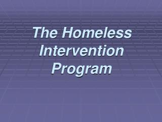 The Homeless Intervention Program