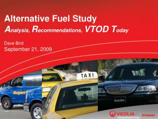 Alternative Fuel Study A nalysis,  R ecommendations,  VTOD T oday Dave Bird   September 21, 2009