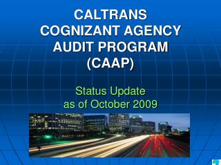 CALTRANS COGNIZANT AGENCY AUDIT PROGRAM (CAAP) Status Update as of October 2009