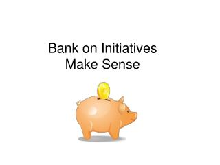 Bank on Initiatives  Make Sense