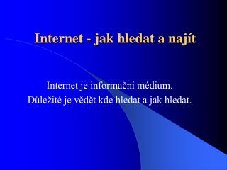 Internet - jak hledat a naj�t