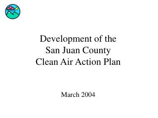 Development of the San Juan County Clean Air Action Plan March 2004