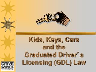 Kids, Keys, Cars  and the  Graduated Driver ' s Licensing (GDL) Law