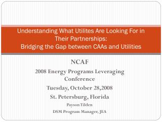 NCAF 2008 Energy Programs Leveraging Conference Tuesday, October 28,2008 St. Petersburg, Florida