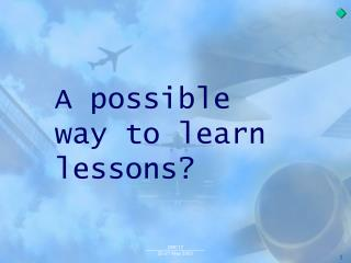 A possible way to learn lessons?
