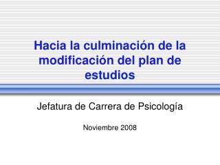Hacia la culminación de la modificación del plan de estudios