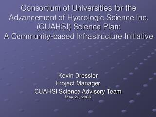 Kevin Dressler Project Manager CUAHSI Science Advisory Team May 24, 2006