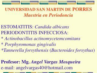 UNIVERSIDAD SAN MARTIN DE  PORRES Maestria en Periodoncia ESTOMATITIS:  Candida albicans