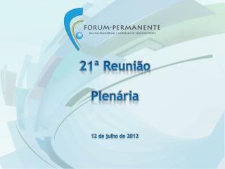 21ª Reunião  Plenária 12 de julho de 2012