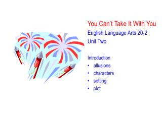 You Can't Take It With You English Language Arts 20-2  Unit Two Introduction  allusions characters