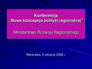 """Konferencja  """"Nowa koncepcja polityki regionalnej""""  Ministerstwo Rozwoju Regionalnego"""