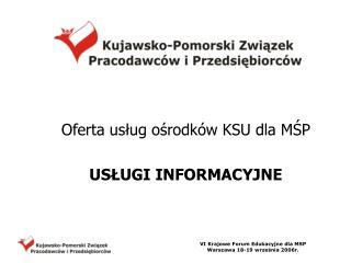 Oferta usług ośrodków KSU dla MŚP USŁUGI INFORMACYJNE