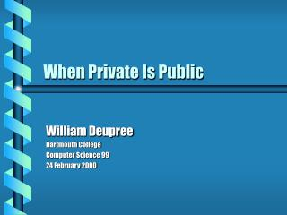 When Private Is Public