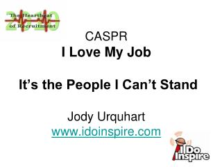 CASPR I Love My Job  It's the People I Can't Stand Jody Urquhart idoinspire