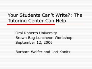 Your Students Can�t Write?: The Tutoring Center Can Help