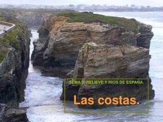 TEMA 2. RELIEVE Y RÍOS DE ESPAÑA. Las costas.