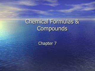 Chemical Formulas & Compounds