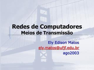 Redes de Computadores Meios de Transmissão