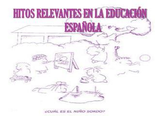 HITOS RELEVANTES EN LA EDUCACIÓN ESPAÑOLA