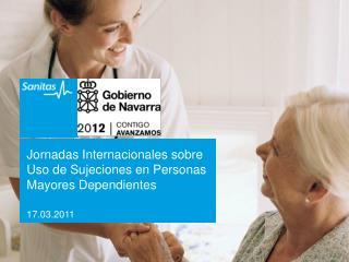 Jornadas Internacionales sobre Uso de Sujeciones en Personas Mayores Dependientes 17.03.2011