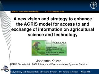 Johannes Keizer AGRIS Secretariat,  FAO, Library and Documentation Systems Division
