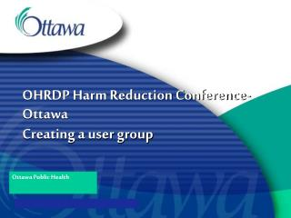 OHRDP Harm Reduction Conference- Ottawa Creating a user group