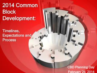 2014 Common Block Development: Timelines, Expectations and Process