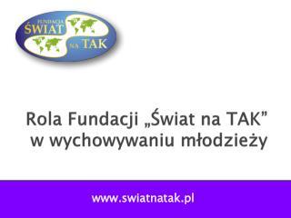 """Rola Fundacji """"Świat na TAK"""" w wychowywaniu młodzieży"""