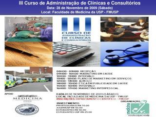 III Curso de Administração de Clínicas e Consultórios Data: 28 de Novembro de 2009 (Sábado)