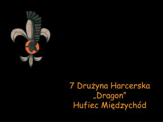 7 Dru?yna Harcerska �Dragon� Hufiec Mi?dzych�d