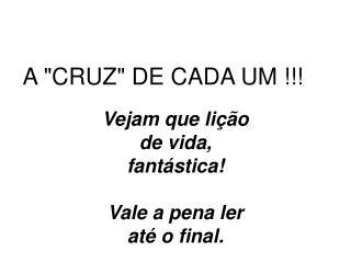 """A """"CRUZ"""" DE CADA UM !!!"""