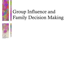 Group Influence and  Family Decision Making