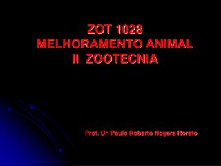 ZOT 1028  MELHORAMENTO ANIMAL II  ZOOTECNIA Prof. Dr. Paulo Roberto Nogara Rorato