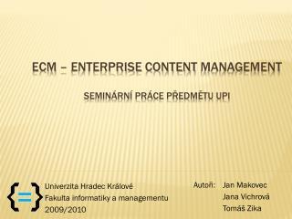 ECM –  Enterprise Content Management Seminární práce předmětu UPI